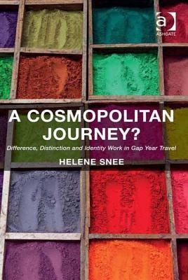Cosmopolitan Journey?, A: Difference, Distinction and Identity Work in Gap Year Travel  by  Helene Snee