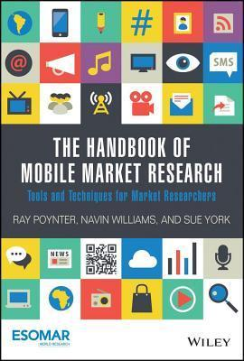Handbook of Mobile Market Research: Tools and Techniques for Market Researchers  by  Ray Poynter