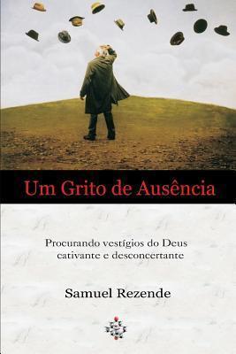 Um Grito de Ausencia  by  Samuel Rezende