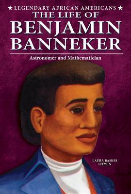 Life of Benjamin Banneker: Astronomer and Mathematician Laura Baskes Litwin