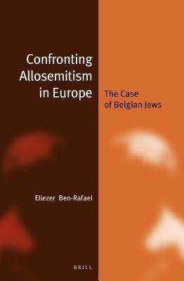 Confronting Allosemitism in Europe: The Case of Belgian Jews Eliezer Ben-Rafael