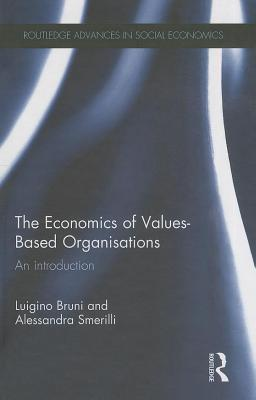 The Economics of Values-Based Organisations: An Introduction  by  Luigino Bruni