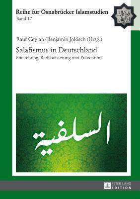 Salafismus in Deutschland: Entstehung, Radikalisierung Und Pravention  by  Rauf Ceylan