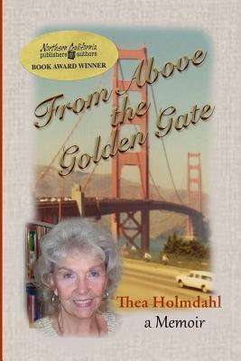 From Above the Golden Gate: A Memoir Thea Holmdahl