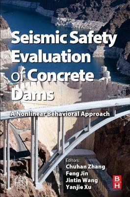 Seismic Safety Evaluation of Concrete Dams: A Nonlinear Behavioral Approach Chong Zhang