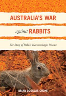 Australias War Against Rabbits: The Story of Rabbit Haemorrhagic Disease Brian Douglas Cooke