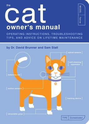 Cat Owners Manual, The: Operating Instructions, Troubleshooting Tips, and Advice on Lifetime Maintenance  by  David Brunner