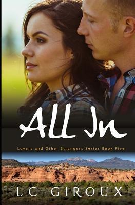All in: Lovers and Other Strangers Book Five  by  L.C. Giroux