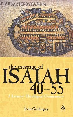 Message of Isaiah 40-55: A Literary-Theological Commentary John E. Goldingay