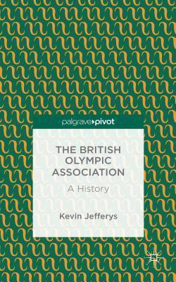 British Olympic Association: A History Kevin Jefferys