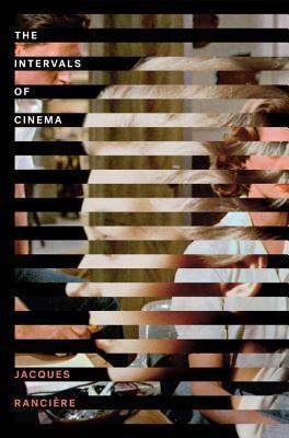 The Intervals of Cinema Jacques Rancière