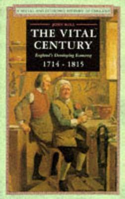 Vital Century: Englands Economy 1714-1815 John Rule