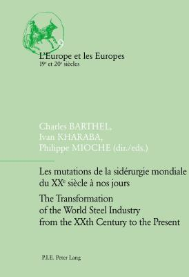 Les Mutations de La Siderurgie Mondiale Du Xxe Siecle a Nos Jours - The Transformation of the World Steel Industry from the Xxth Century to the Present, Les  by  Charles Barthel