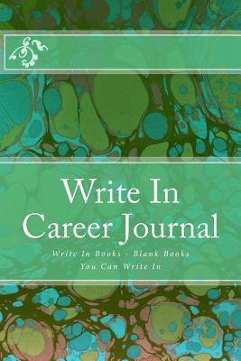 Write in Career Journal: Write in Books - Blank Books You Can Write in H. Barnett