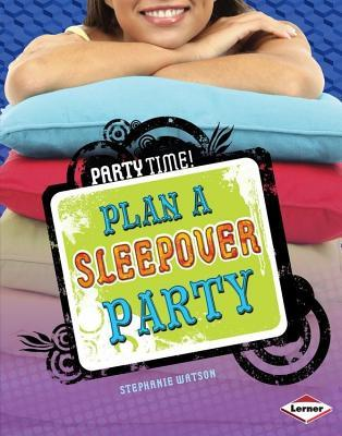Plan a Sleepover Party  by  Stephanie Watson