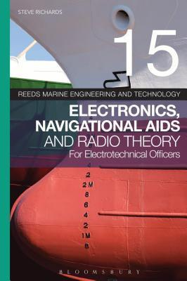 Reeds Vol 15: Electronics, Navigational AIDS and Radio Theory for Electrotechnical Officers Steve Richards
