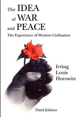 Idea of War and Peace Irving Louis Horowitz