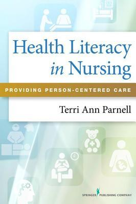 Health Literacy in Nursing: Providing Person-Centered Care  by  Terri Parnell