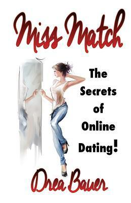 Miss Match: Become the Queen of Online Dating in a Skinny Minute Drea Bauer
