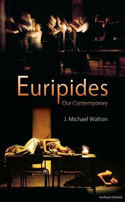Euripides Our Contemporary  by  J Michael Walton