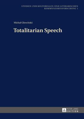 Totalitarian Speech  by  Michal Glowinski