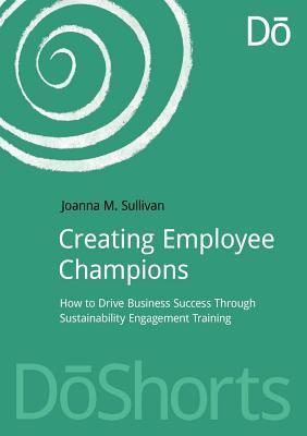 Creating Employee Champions  by  Joanna M Sullivan