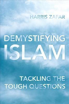 Demystifying Islam: Tackling the Tough Questions  by  Harris Zafar