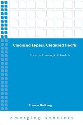 Cleansed Lepers, Cleansed Hearts: Purity and Healing in Luke-Acts  by  Pamela Shellberg