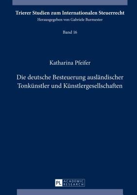 Die Deutsche Besteuerung Auslandischer Tonkunstler Und Kunstlergesellschaften  by  Katharina Pfeifer