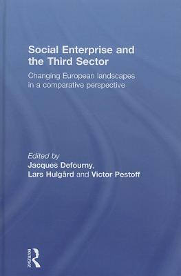 Social Enterprise and the Third Sector: Changing European Landscapes in a Comparative Perspective: Changing European Landscapes in a Comparative Persp  by  Jacques Defourny