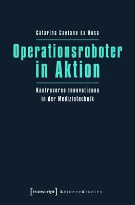 Operationsroboter in Aktion: Kontroverse Innovationen in Der Medizintechnik Catarina Caetano Da Rosa
