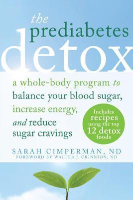 Prediabetes Detox: A Whole-Body Program to Balance Your Blood Sugar, Increase Energy, and Reduce Sugar Cravings Sarah Cimperman