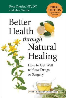 Better Health Through Natural Healing, Third Edition: How to Get Well Without Drugs or Surgery  by  Ross Nd Trattler  Do