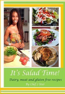 Its Salad Time!: Dairy Free, Meat Free, Gluten Free Gourmet Salad Recipes. Chef 7 Star