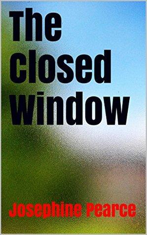 The Closed Window Josephine Pearce