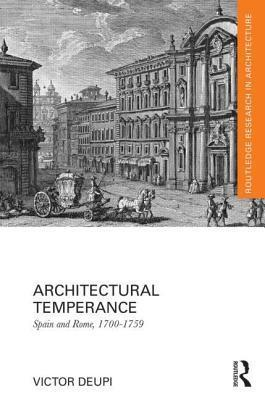 Architectural Temperance Spain and Rome, 1700-1759: Spain and Rome, 1700-1759  by  Victor Deupi