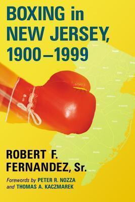 Boxing in New Jersey, 1900-1999 Robert F Fernandez