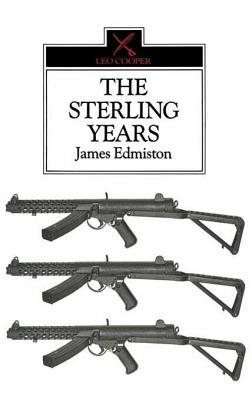 Sterling Years: Small Arms and the Men  by  James Edmiston