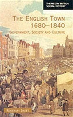 English Town, 1680-1840: Government, Society and Culture  by  Rosemary Sweet
