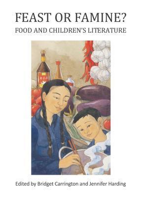 Feast or Famine? Food and Childrens Literature Bridget Carrington