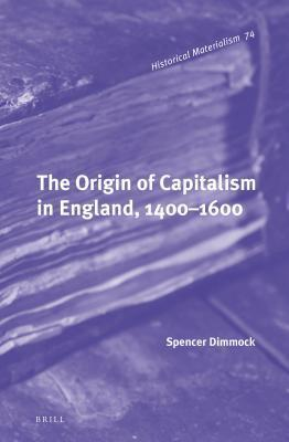 The Origin of Capitalism in England, 1400-1600 Spencer Dimmock