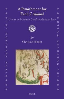 Punishment for Each Criminal: Gender and Crime in Swedish Medieval Law Christine Ekholst