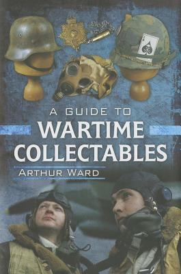 A Guide to Wartime Collectables Arthur Ward