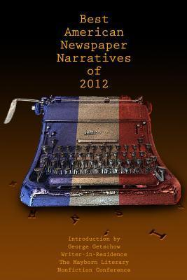 The Best American Newspaper Narratives of 2012  by  George Getschow