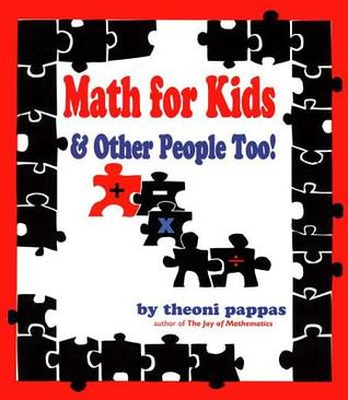 Math for Kids and Other People Too Theoni Pappas
