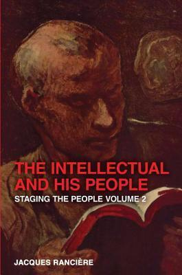 Intellectual and His People: Staging the People Volume 2 Jacques Rancière