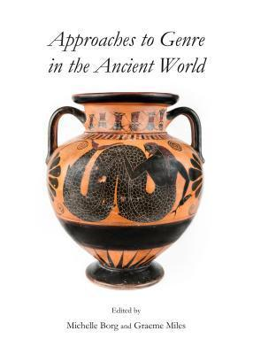 Approaches to Genre in the Ancient World Graeme Miles