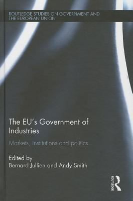 The Eus Government of Industries: Markets, Institutions and Politics  by  Bernard Jullien