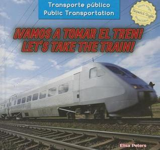 Vamos a Tomar El Tren! / Let S Take the Train!  by  Elisa Peters