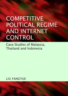 Competitive Political Regime and Internet Control: Case Studies of Malaysia, Thailand and Indonesia  by  Liu Yangyue